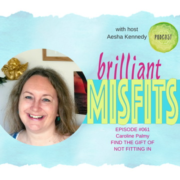 061: Find the Gift of Not Fitting In – Caroline Palmy