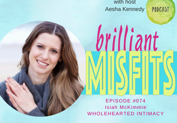 074: Wholehearted Intimacy with Isiah McKimmie