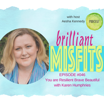 046: You Are Resilient Brave Beautiful with Karen Humphries