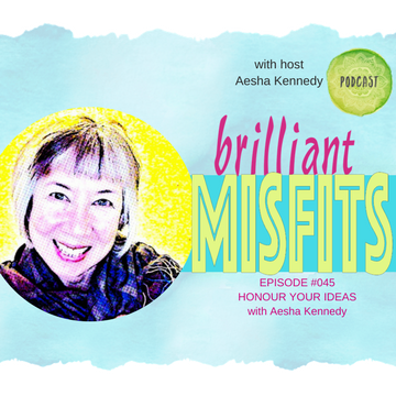 045: Honour Your Ideas with Aesha Kennedy